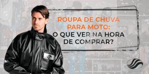 Roupa de chuva para moto: O que ver na hora de comprar?