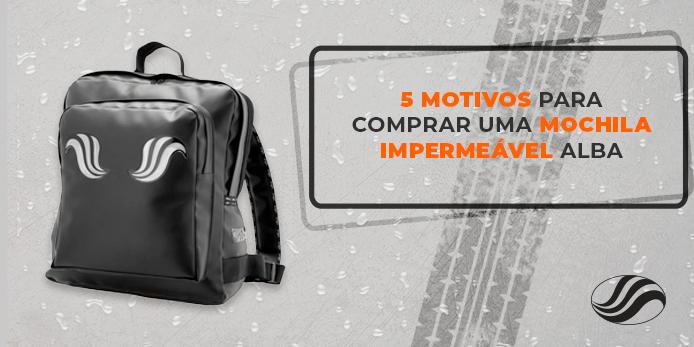 mochila impermeável, 5 motivos para comprar uma mochila impermeável Alba, Alba Moto