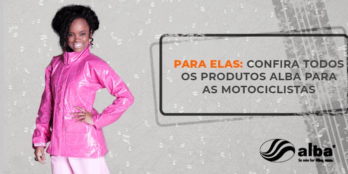 produtos alba, Para elas: produtos Alba Moto para as motociclistas, Alba Moto