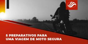 5 preparativos para uma viagem de moto segura