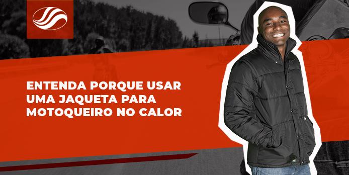 jaqueta para motoqueiro, Entenda porque usar uma jaqueta para motoqueiro no calor, Alba Moto