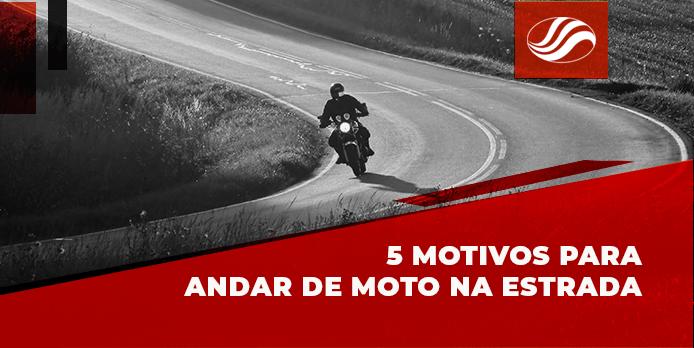 5 motivos para andar de moto na estrada